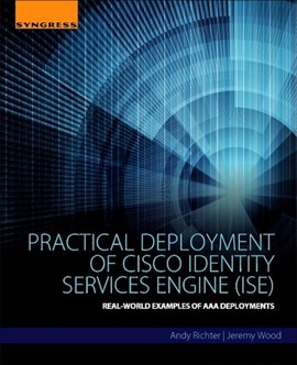 Practical deployment of Cisco Identity Services Engine (ISE) by Andy Richter