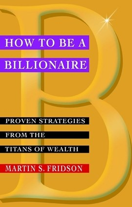 How to be a billionaire by Martin S. Fridson