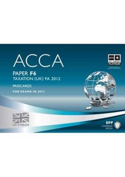 ACCA, for exams in 2013. Paper F6 Taxation (UK) FA 2012 by BPP Learning Media