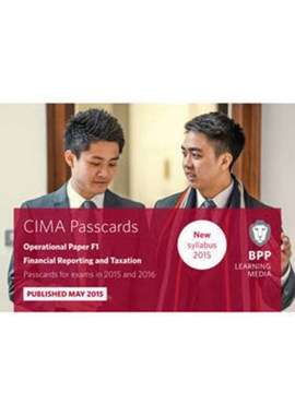 CIMA, for exams in 2015 and 2016. Operational paper F1 Financial reporting and taxation by BPP Learning Media