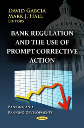 Bank regulation and the use of prompt corrective action by David Garcia