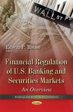 Financial regulation of U.S. banking and securities markets by Edwin P Rouse