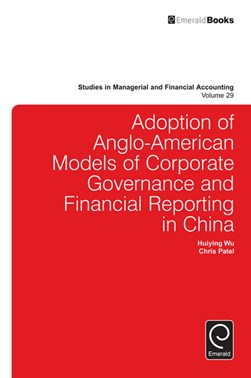 Adoption of Anglo-American models of corporate governance and financial reporting in China by Huiying Wu