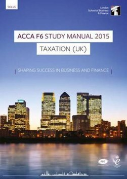 ACCA, for exams in 2015. F6 Taxation by London School of Business