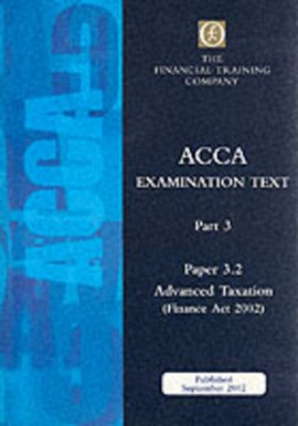 Acca Part 3: Paper 3.2 - Advanced Taxation Fa2002 by The Financial Training Company