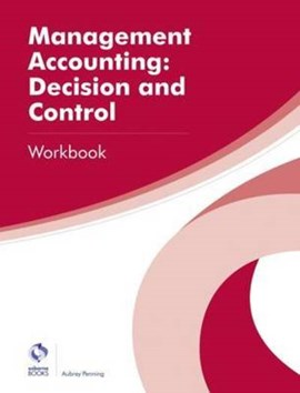 Management Accounting: Decision and Control Workbook by Aubrey Penning