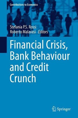 Financial Crisis, Bank Behaviour and Credit Crunch by Stefania P.S. Rossi