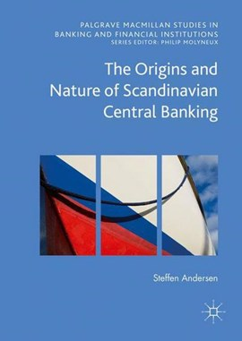The origins and nature of Scandinavian central banking by Steffen Elkiær Andersen
