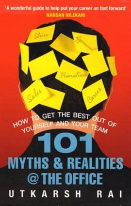 101 Myths and Realities @ the Office by Utkarsh Rai