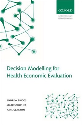 Decision modelling for health economic evaluation by Andrew Briggs