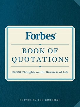 Forbes book of quotations by Edited by Ted Goodman