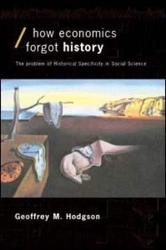 How economics forgot history by Geoffrey M Hodgson