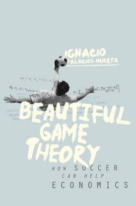 Beautiful game theory by Ignacio Palacios-Huerta