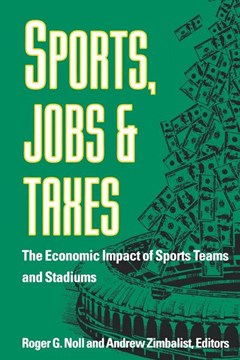 Sports, Jobs, and Taxes by Roger G. Noll