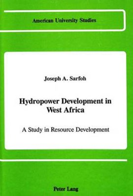 Hydropower development in West Africa by Joseph A Sarfoh