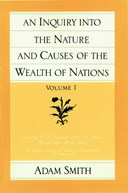 An inquiry into the nature and causes of the wealth of nations. Volume 1