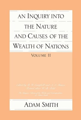 An inquiry into the nature and causes of the wealth of nations. Volume 2 by Adam Smith