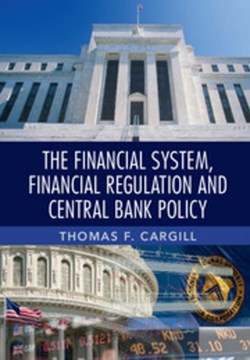 The financial system, financial regulation and central bank policy by Thomas F. Cargill