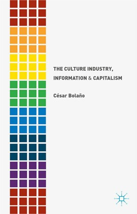 The culture industry, information and capitalism by C. Bolaño