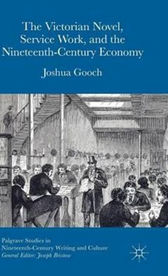 The Victorian novel, service work, and the nineteenth-century economy by Joshua Gooch