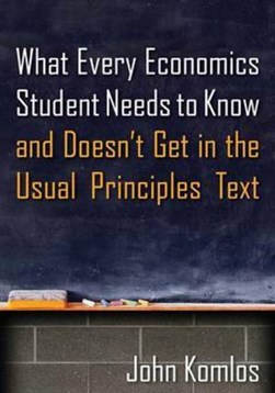 What Every Economics Student Needs to Know and Doesn't Get in the Usual Principles Text by John Komlos