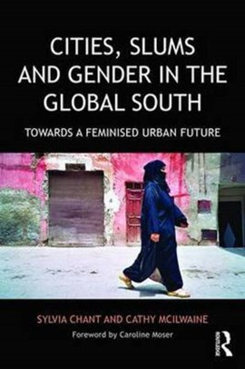 Cities, slums and gender in the global south by Sylvia Chant