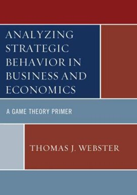 Analyzing strategic behavior in business and economics by Thomas J Webster