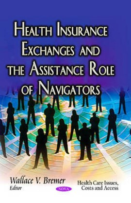 Health insurance exchanges and the assistance role of navigators by Wallace V Bremer