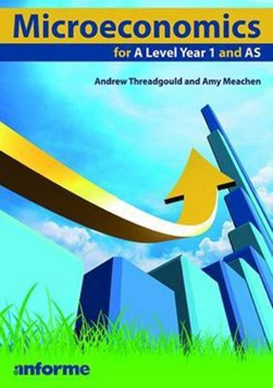 Microeconomics for A level year 1 and AS by Andrew Threadgould
