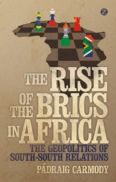 The rise of the BRICS in Africa by Padraig Carmody
