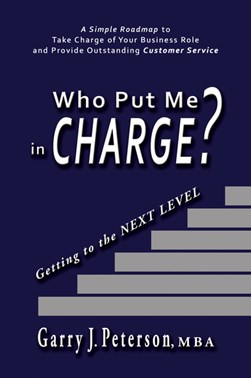Who put me in charge by Garry J Peterson