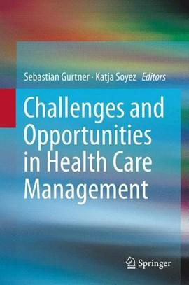 Challenges and Opportunities in Health Care Management by Sebastian Gurtner
