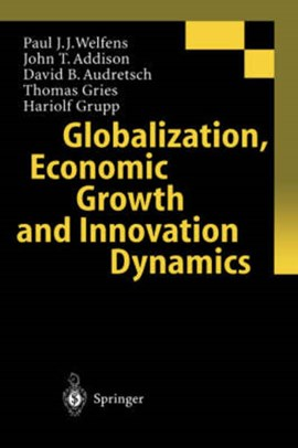 Globalization, Economic Growth and Innovation Dynamics by Paul J.J. Welfens