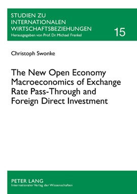 The New Open Economy Macroeconomics of Exchange Rate Pass-Through and Foreign Direct Investment by Christoph Swonke