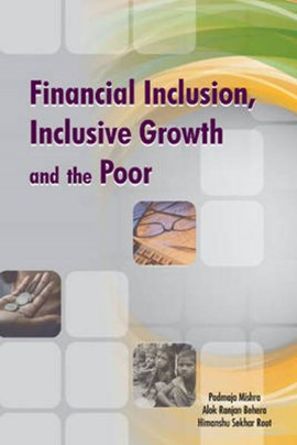 Financial Inclusion, Inclusive Growth & the Poor by Padmaja Mishra