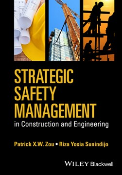Strategic safety management in construction and engineering by Patrick X. W. Zou