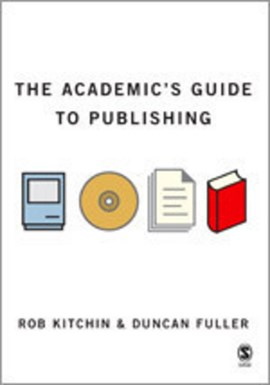 The academics' guide to publishing by Rob Kitchin