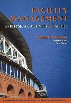 Facility management for physical activity & sport by Thomas H Sawyer