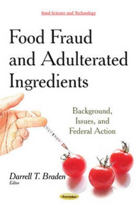Food fraud and adulterated ingredients by Darrell T Braden