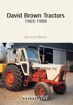 David Brown tractors, 1965-1988 by Anthony J Heath