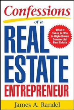 Confessions of a real estate entrepreneur by James A Randel