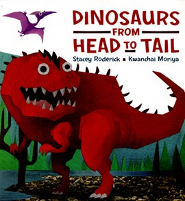 Dinosaurs from head to tail by Stacey Roderick