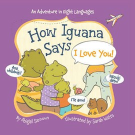 How Iguana says I love you! by Abigail Samoun; illustrated by Sarah Watts