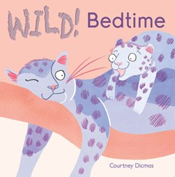 Wild! bedtime by Courtney Dicmas