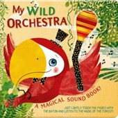 My Wild Orchestra: A Magical Sound Book