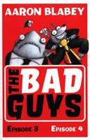 The bad guys. Episode 3, episode 4