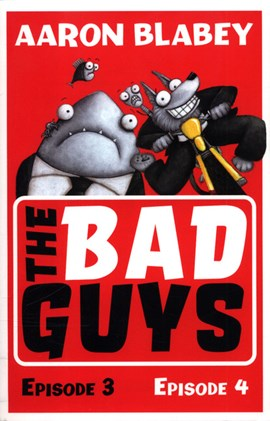 The bad guys. Episode 3, episode 4 by Aaron Blabey