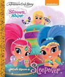 A Treasure Cove Story - Shimmer & Shine - Wish Upon A Sleepover