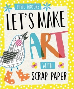 Let's make art with scrap paper by Susie Brooks
