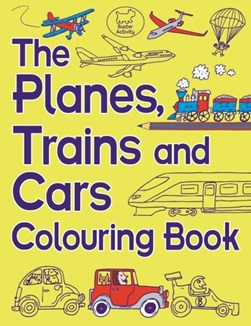 The Planes Trains and Cars Colouring Book P/B by Chris Dickason